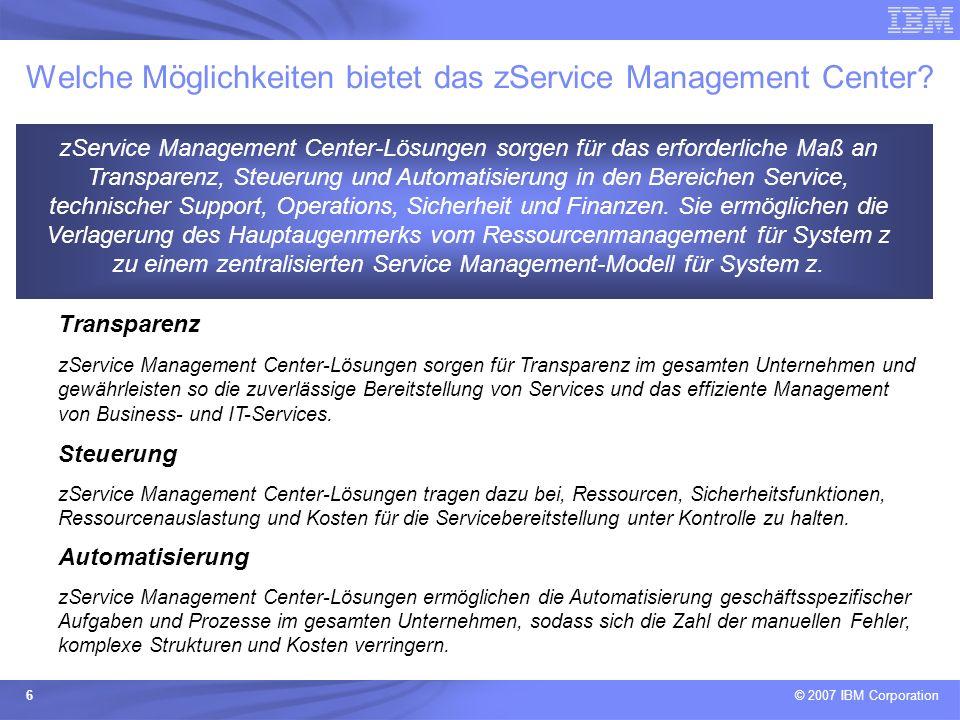 © 2007 IBM Corporation 6 Welche Möglichkeiten bietet das zService Management Center? zService Management Center-Lösungen sorgen für das erforderliche