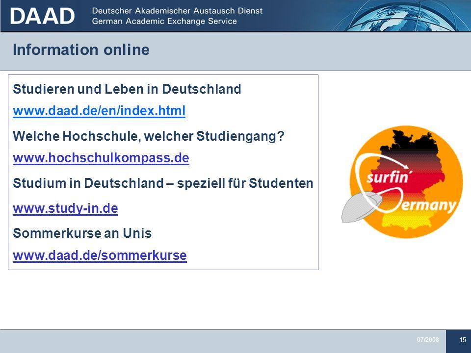 15 07/2008 Information online Studieren und Leben in Deutschland www.daad.de/en/index.html Welche Hochschule, welcher Studiengang? www.hochschulkompas