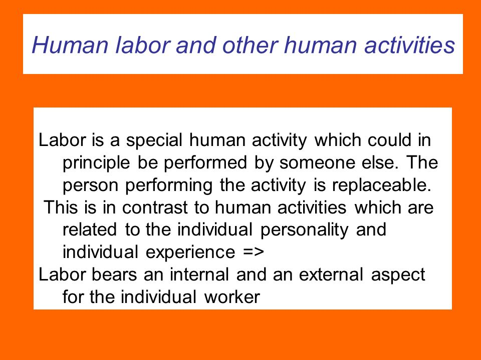 Human labor and other human activities Labor is a special human activity which could in principle be performed by someone else.