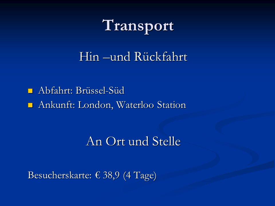 Transport Hin –und Rückfahrt Abfahrt: Brüssel-Süd Abfahrt: Brüssel-Süd Ankunft: London, Waterloo Station Ankunft: London, Waterloo Station An Ort und Stelle Besucherskarte: 38,9 (4 Tage)