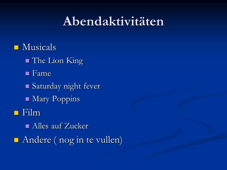Abendaktivitäten Musicals Musicals The Lion King The Lion King Fame Fame Saturday night fever Saturday night fever Mary Poppins Mary Poppins Film Film Alles auf Zucker Alles auf Zucker Andere ( nog in te vullen) Andere ( nog in te vullen)