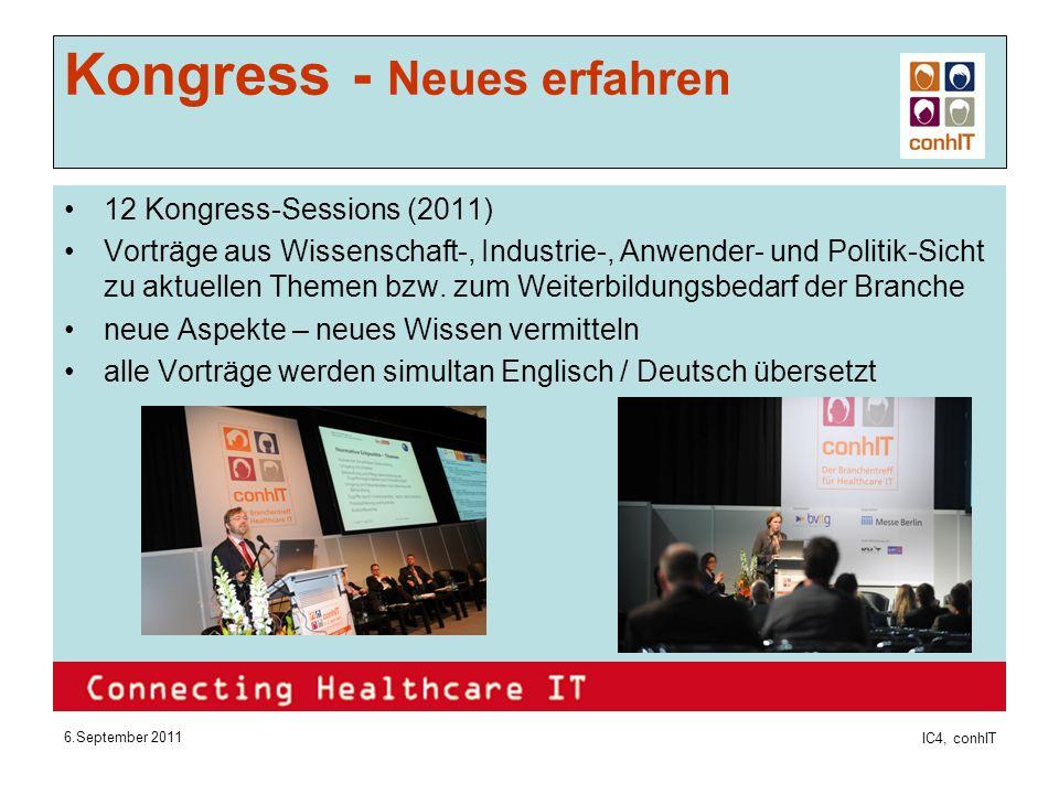 6.September 2011 IC4, conhIT Kongress - Neues erfahren 12 Kongress-Sessions (2011) Vorträge aus Wissenschaft-, Industrie-, Anwender- und Politik-Sicht zu aktuellen Themen bzw.