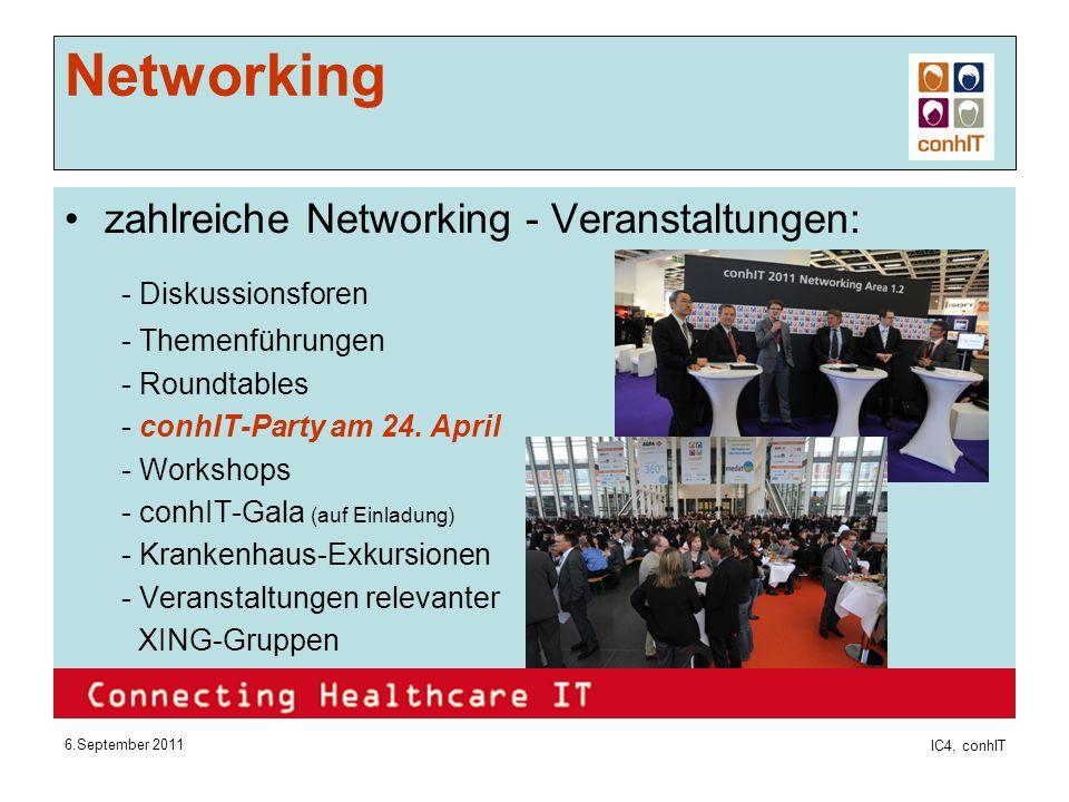 6.September 2011 IC4, conhIT Networking zahlreiche Networking - Veranstaltungen: - Diskussionsforen - Themenführungen - Roundtables - conhIT-Party am 24.