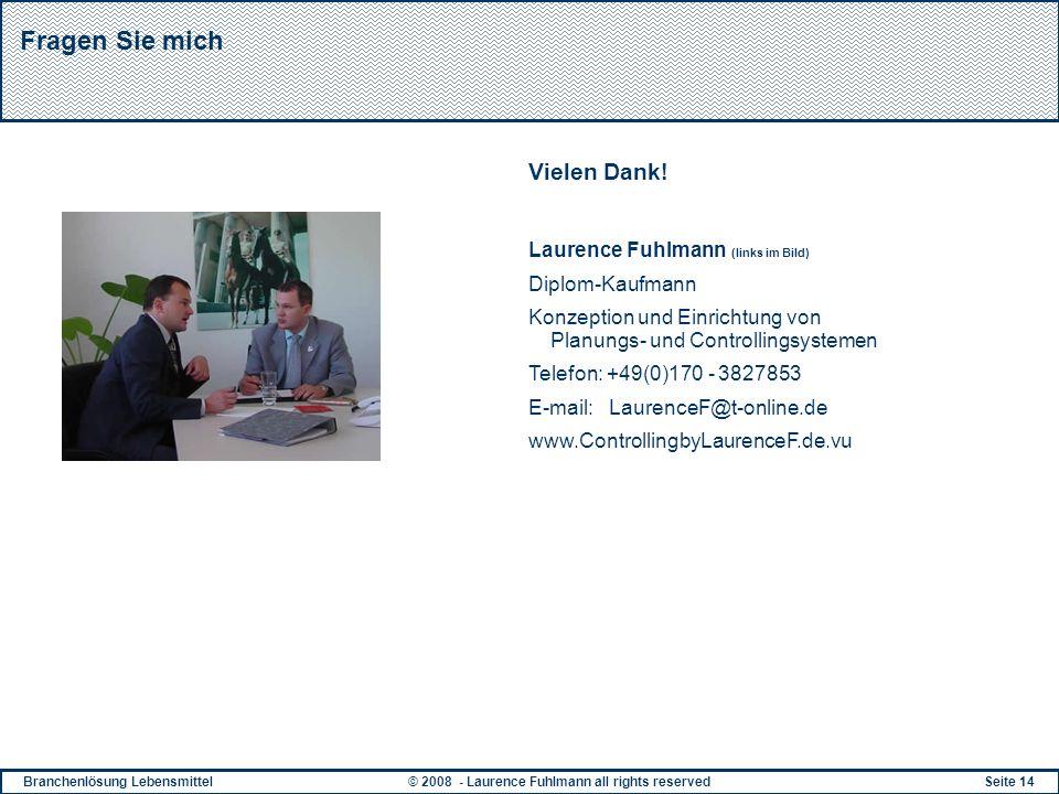Branchenlösung Lebensmittel© 2008 - Laurence Fuhlmann all rights reservedSeite 14 Fragen Sie mich Vielen Dank! Laurence Fuhlmann (links im Bild) Diplo