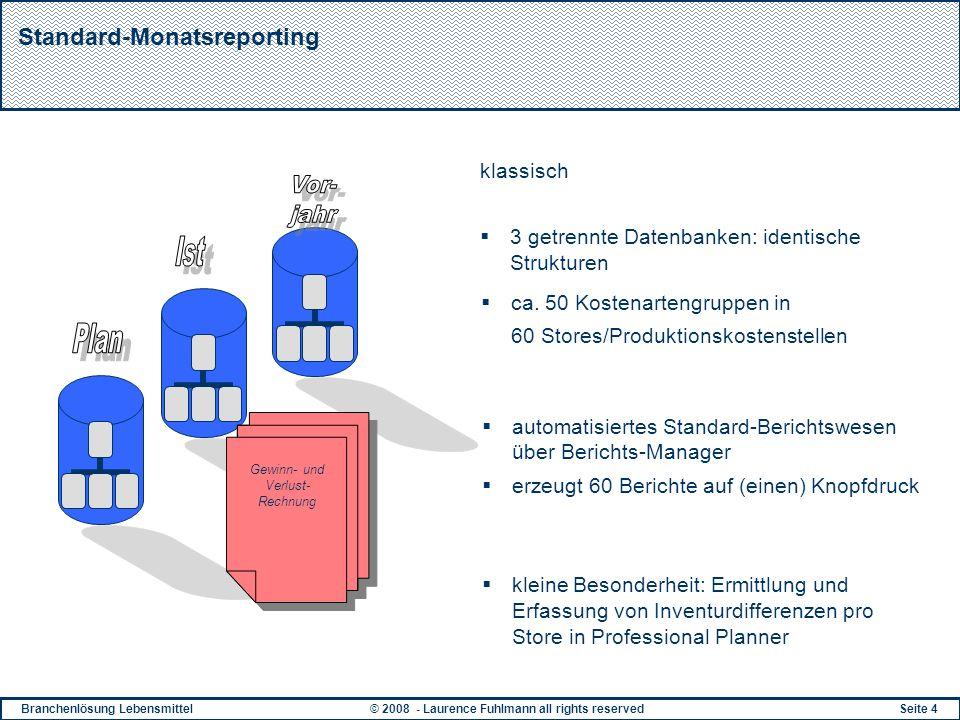 Branchenlösung Lebensmittel© 2008 - Laurence Fuhlmann all rights reservedSeite 4 Standard-Monatsreporting klassisch 3 getrennte Datenbanken: identisch