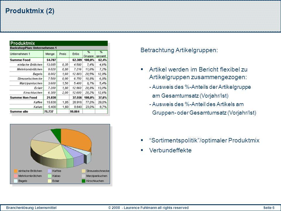 Branchenlösung Lebensmittel© 2008 - Laurence Fuhlmann all rights reservedSeite 6 Produktmix (2) Betrachtung Artikelgruppen: Artikel werden im Bericht