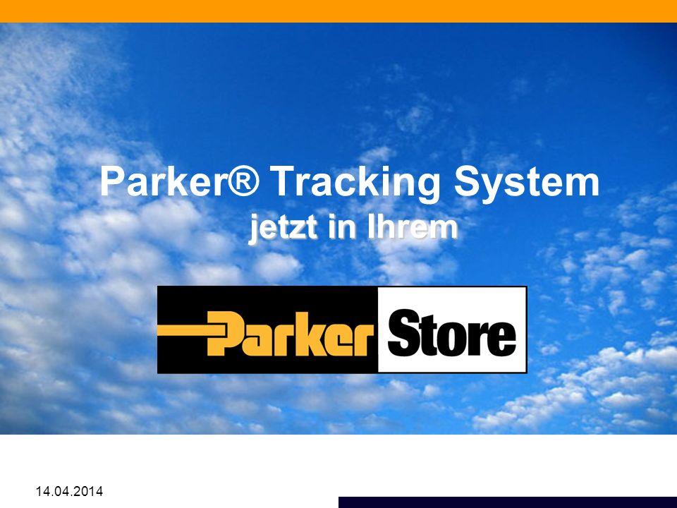 Parker® Tracking System jetzt in Ihrem Parker® Tracking System jetzt in Ihrem 14.04.2014