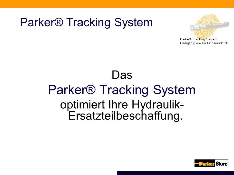 Parker® Tracking System Einzigartig wie ein Fingerabdruck Parker® Tracking System Das Parker® Tracking System optimiert Ihre Hydraulik- Ersatzteilbesc