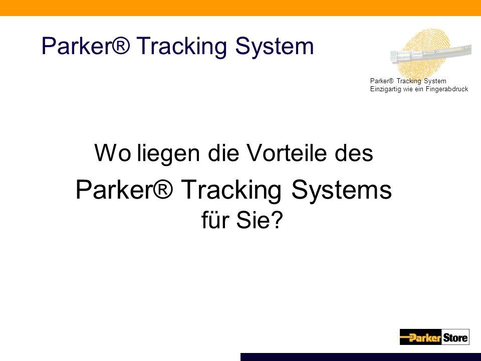 Parker® Tracking System Einzigartig wie ein Fingerabdruck Parker® Tracking System Wo liegen die Vorteile des Parker® Tracking Systems für Sie
