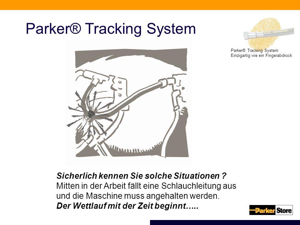 Parker® Tracking System Einzigartig wie ein Fingerabdruck Parker® Tracking System Sicherlich kennen Sie solche Situationen ? Mitten in der Arbeit fäll