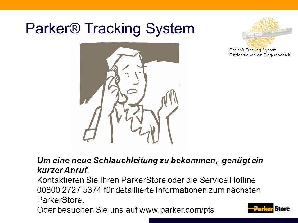 Parker® Tracking System Einzigartig wie ein Fingerabdruck Parker® Tracking System Um eine neue Schlauchleitung zu bekommen, genügt ein kurzer Anruf. K