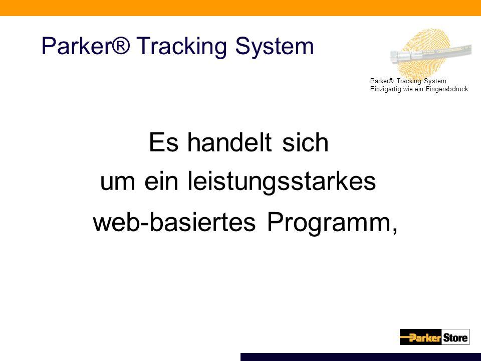 Parker® Tracking System Einzigartig wie ein Fingerabdruck Parker® Tracking System Es handelt sich um ein leistungsstarkes web-basiertes Programm,