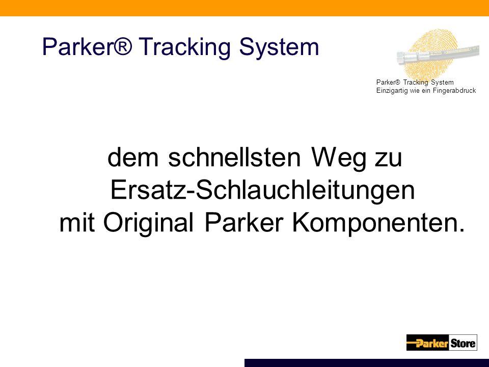Parker® Tracking System Einzigartig wie ein Fingerabdruck dem schnellsten Weg zu Ersatz-Schlauchleitungen mit Original Parker Komponenten. Parker® Tra