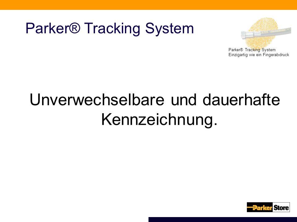 Parker® Tracking System Einzigartig wie ein Fingerabdruck Parker® Tracking System Unverwechselbare und dauerhafte Kennzeichnung.