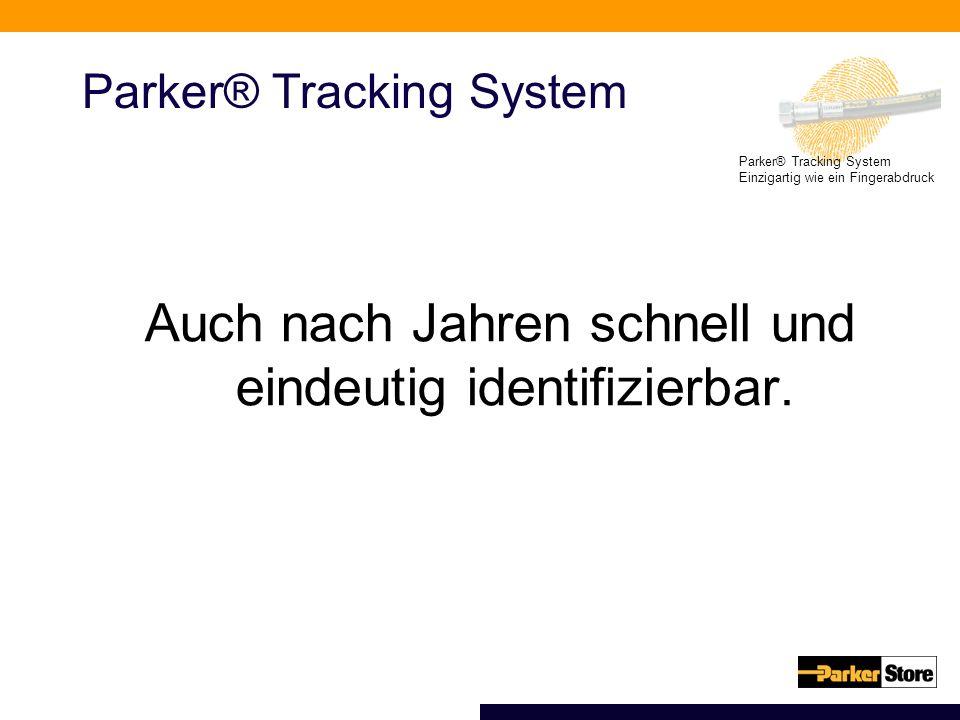 Parker® Tracking System Einzigartig wie ein Fingerabdruck Parker® Tracking System Auch nach Jahren schnell und eindeutig identifizierbar.