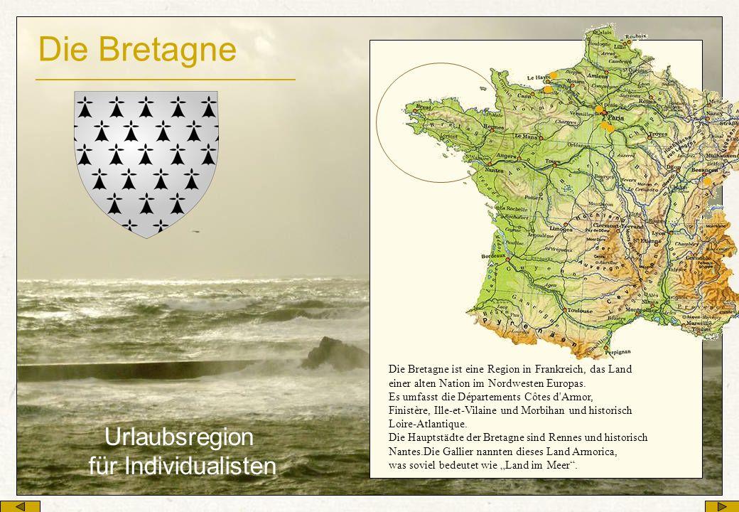 Die Bretagne Urlaubsregion für Individualisten Die Bretagne ist eine Region in Frankreich, das Land einer alten Nation im Nordwesten Europas. Es umfas
