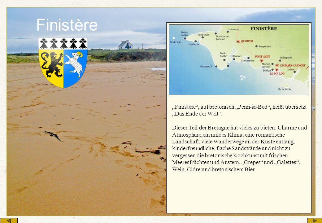 Finistère Finistère, auf bretonisch Penn-ar-Bed, heißt übersetzt Das Ende der Welt. Dieser Teil der Bretagne hat vieles zu bieten: Charme und Atmosphä