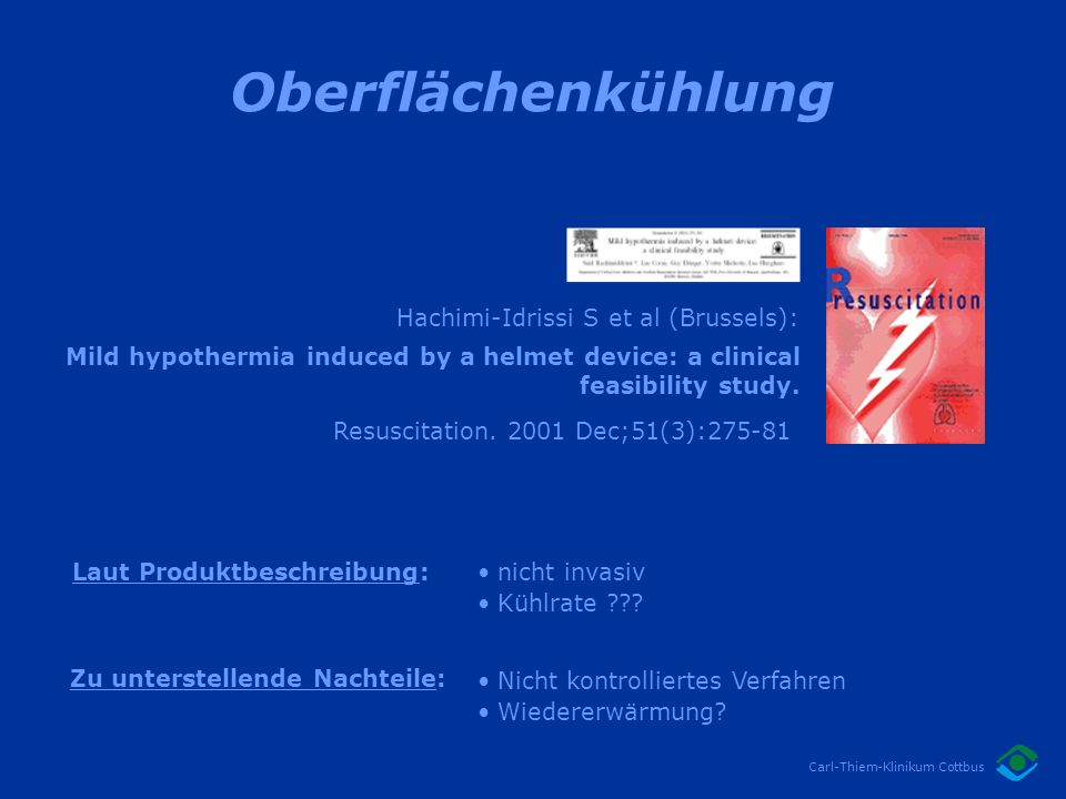 Carl-Thiem-Klinikum Cottbus Resuscitation. 2001 Dec;51(3):275-81 Hachimi-Idrissi S et al (Brussels): Mild hypothermia induced by a helmet device: a cl