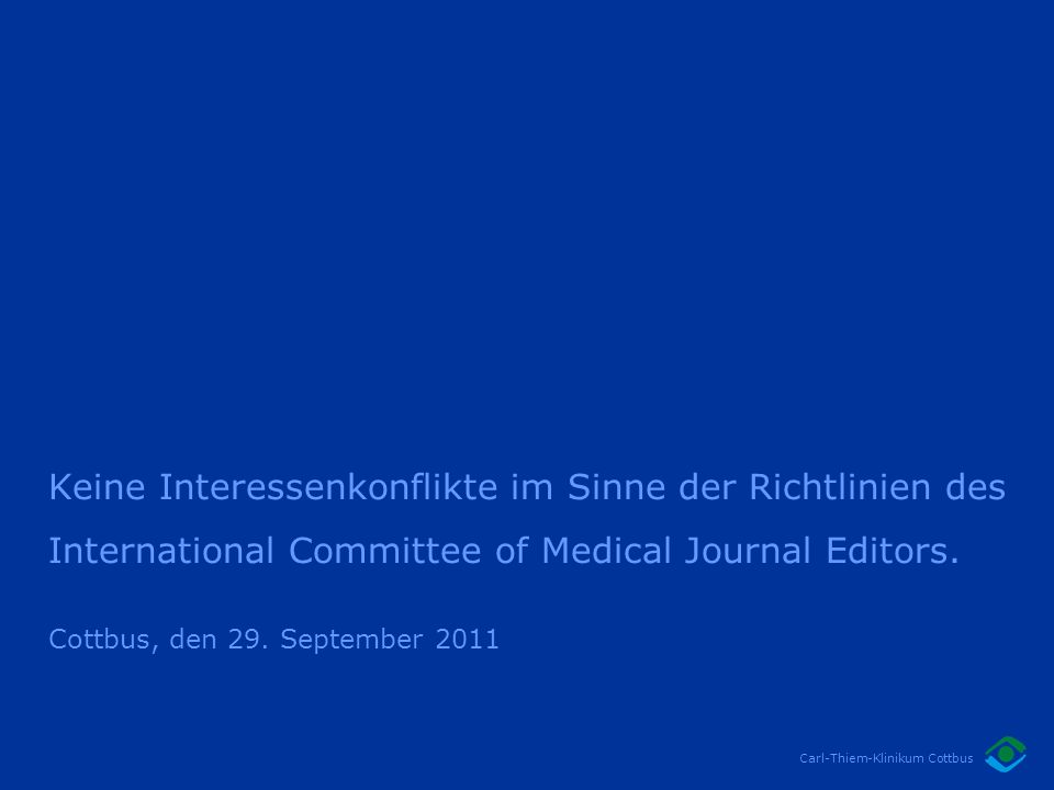 Carl-Thiem-Klinikum Cottbus Keine Interessenkonflikte im Sinne der Richtlinien des International Committee of Medical Journal Editors. Cottbus, den 29