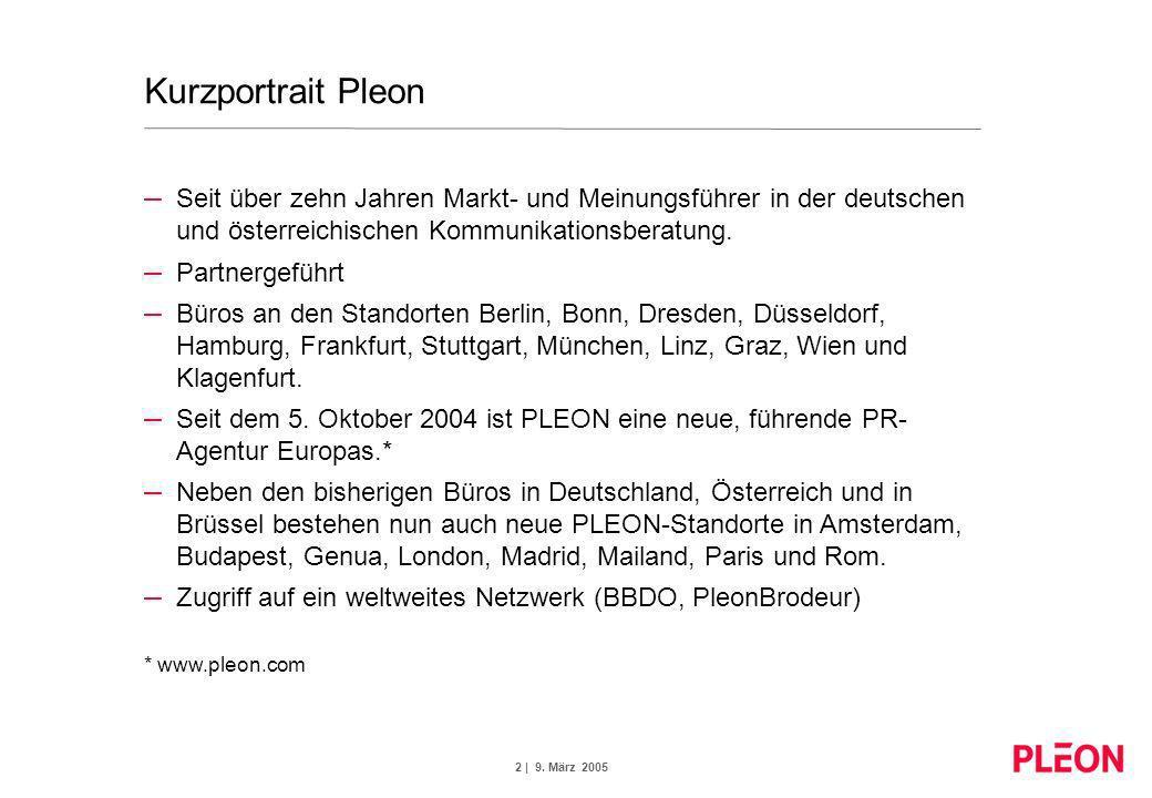 2 | 9. März 2005 Kurzportrait Pleon – Seit über zehn Jahren Markt- und Meinungsführer in der deutschen und österreichischen Kommunikationsberatung. –