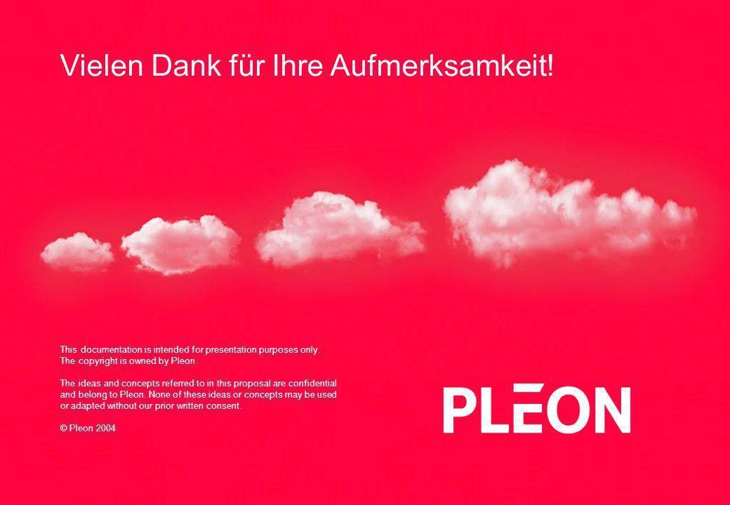 26 | 9. März 2005 Vielen Dank für Ihre Aufmerksamkeit! This documentation is intended for presentation purposes only. The copyright is owned by Pleon.