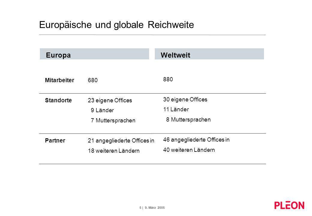 5 | 9. März 2005 Europäische und globale Reichweite Mitarbeiter Standorte Partner 680 23 eigene Offices 9 Länder 7 Muttersprachen 21 angegliederte Off