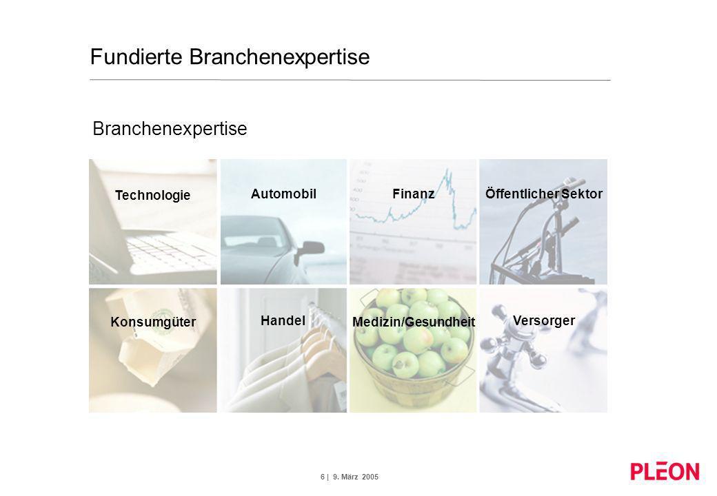 6 | 9. März 2005 Fundierte Branchenexpertise Branchenexpertise Öffentlicher Sektor Technologie Finanz Konsumgüter Handel Medizin/Gesundheit Versorger