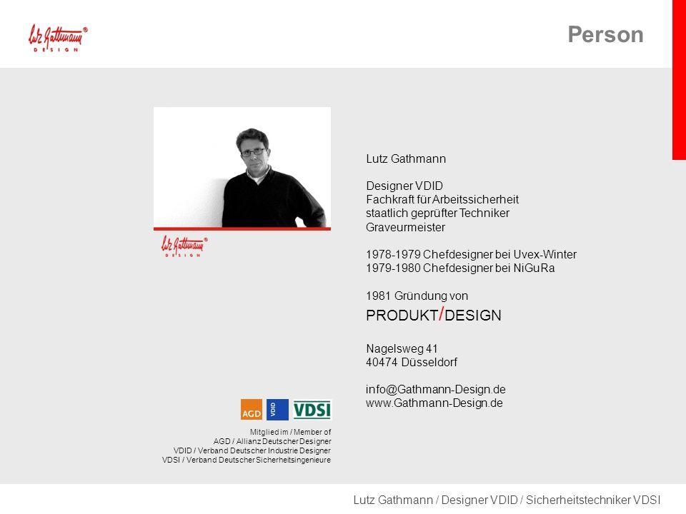 Lutz Gathmann / Designer VDID / Sicherheitstechniker VDSI Lutz Gathmann Designer VDID Fachkraft für Arbeitssicherheit staatlich geprüfter Techniker Graveurmeister 1978-1979 Chefdesigner bei Uvex-Winter 1979-1980 Chefdesigner bei NiGuRa 1981 Gründung von PRODUKT / DESIGN Nagelsweg 41 40474 Düsseldorf info@Gathmann-Design.de www.Gathmann-Design.de Mitglied im / Member of AGD / Allianz Deutscher Designer VDID / Verband Deutscher Industrie Designer VDSI / Verband Deutscher Sicherheitsingenieure Person