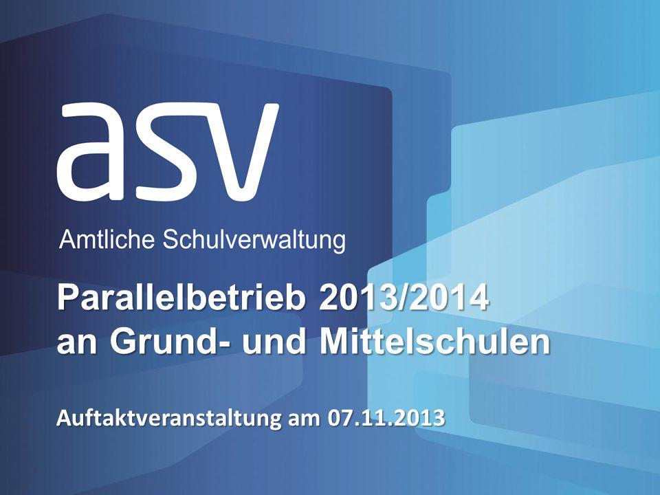 Auftaktveranstaltung am 07.11.2013 Parallelbetrieb 2013/2014 an Grund- und Mittelschulen