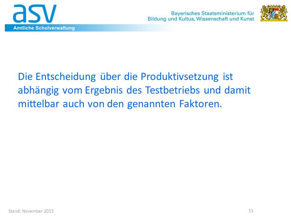 Stand: November 2013 11 Die Entscheidung über die Produktivsetzung ist abhängig vom Ergebnis des Testbetriebs und damit mittelbar auch von den genannt