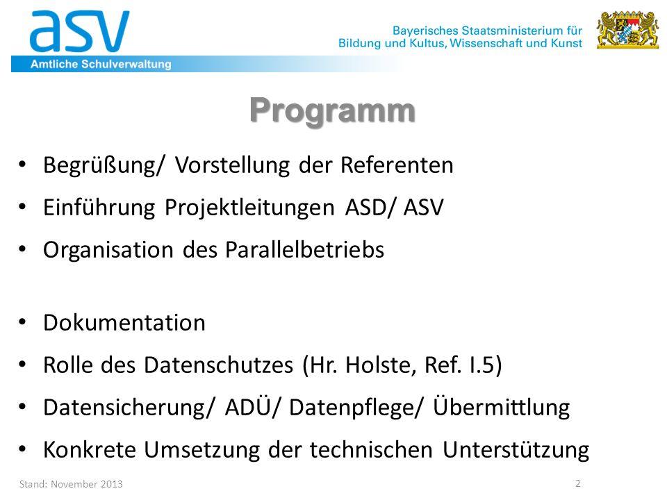 Stand: November 2013 2 Programm Begrüßung/ Vorstellung der Referenten Einführung Projektleitungen ASD/ ASV Organisation des Parallelbetriebs Dokumenta