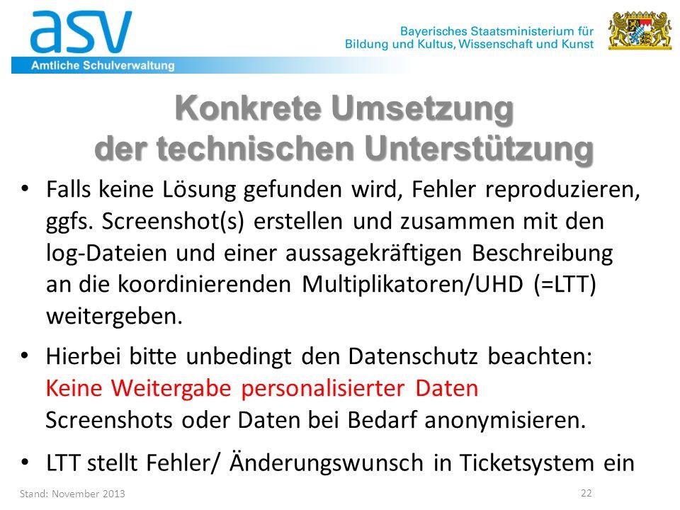 Stand: November 2013 22 Konkrete Umsetzung der technischen Unterstützung Falls keine Lösung gefunden wird, Fehler reproduzieren, ggfs. Screenshot(s) e