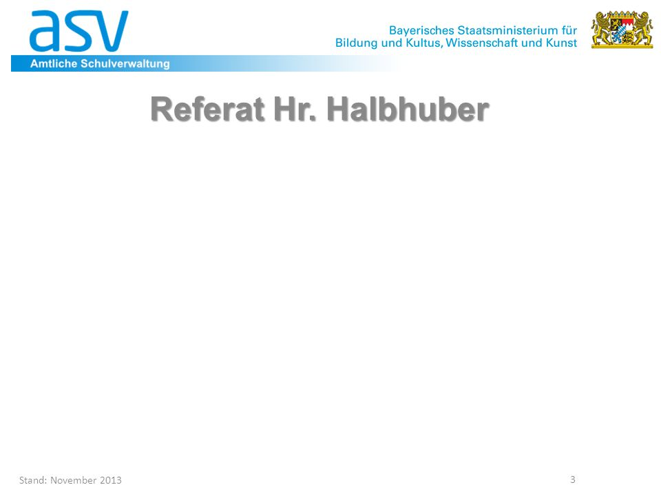 Stand: November 2013 3 Referat Hr. Halbhuber