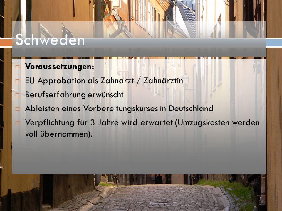 Schweden Voraussetzungen: EU Approbation als Zahnarzt / Zahnärztin Berufserfahrung erwünscht Ableisten eines Vorbereitungskurses in Deutschland Verpfl