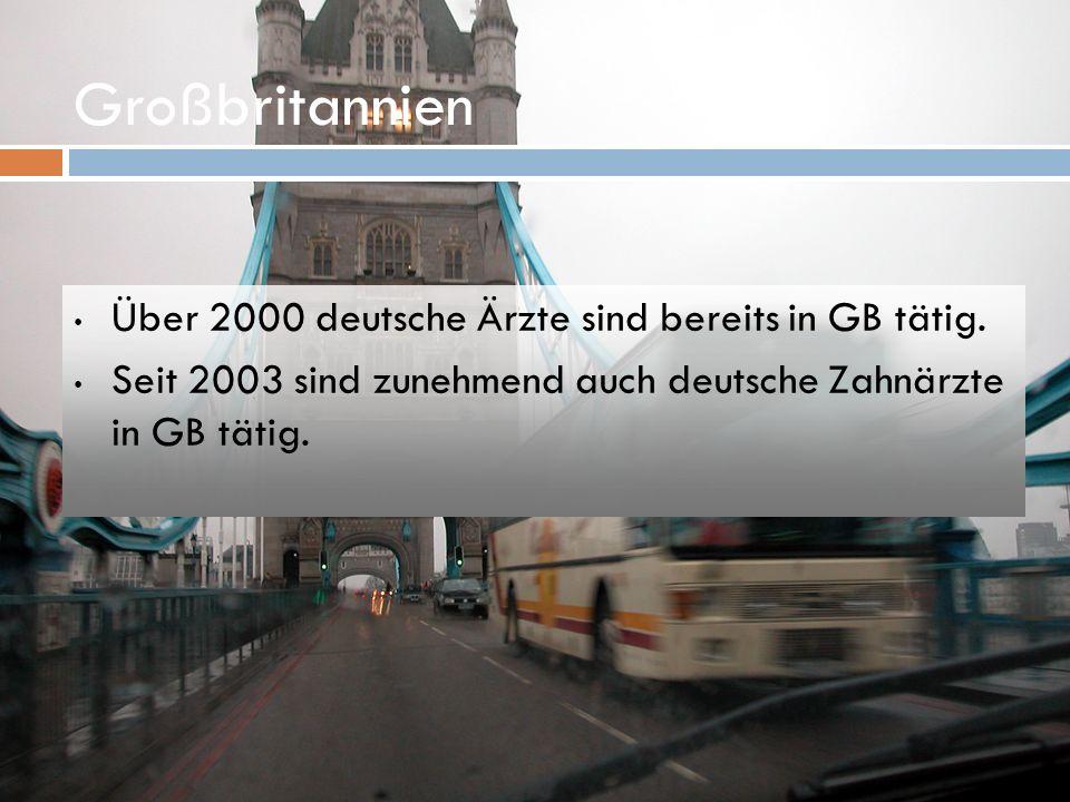 Großbritannien Über 2000 deutsche Ärzte sind bereits in GB tätig. Seit 2003 sind zunehmend auch deutsche Zahnärzte in GB tätig.