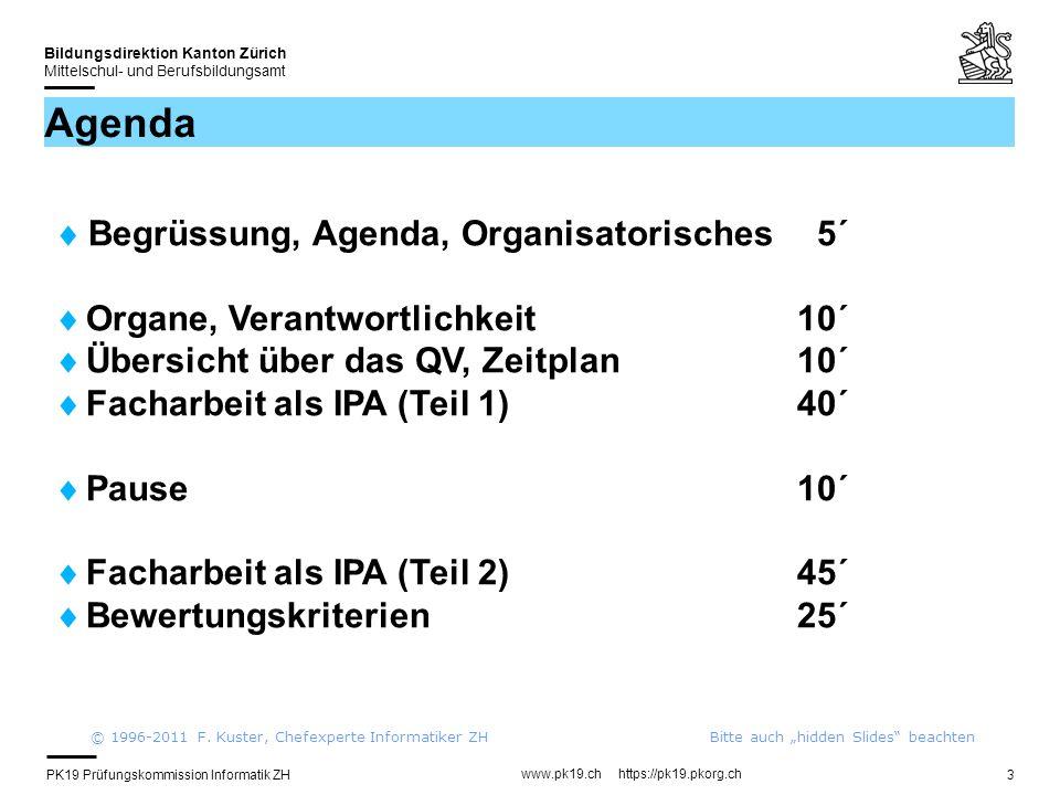 PK19 Prüfungskommission Informatik ZH www.pk19.ch https://pk19.pkorg.ch Bildungsdirektion Kanton Zürich Mittelschul- und Berufsbildungsamt 24 Facharbeit: Ablauf/Organisatorisches (2) 2 Expertenbesuche – während der IPA Termine abmachen.