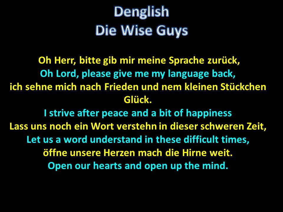 Oh Herr, bitte gib mir meine Sprache zurück, Oh Herr, bitte gib mir meine Sprache zurück, Oh Lord, please give me my language back, ich sehne mich nac