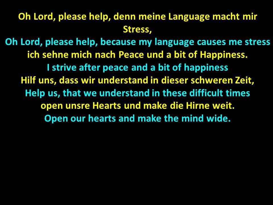 Oh Lord, please help, denn meine Language macht mir Stress, Oh Lord, please help, because my language causes me stress ich sehne mich nach Peace und a