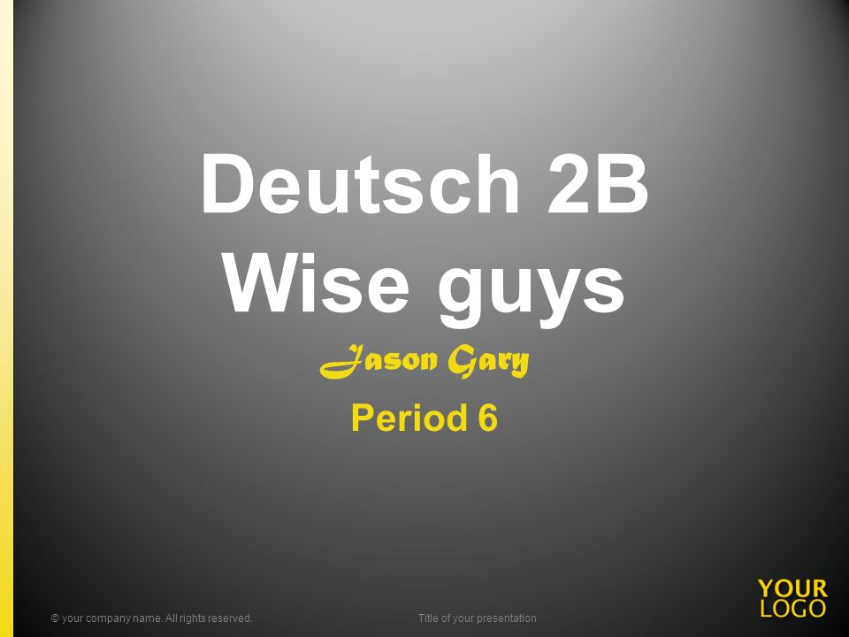 Deutsch 2B Wise guys Jason Gary Period 6 © your company name.