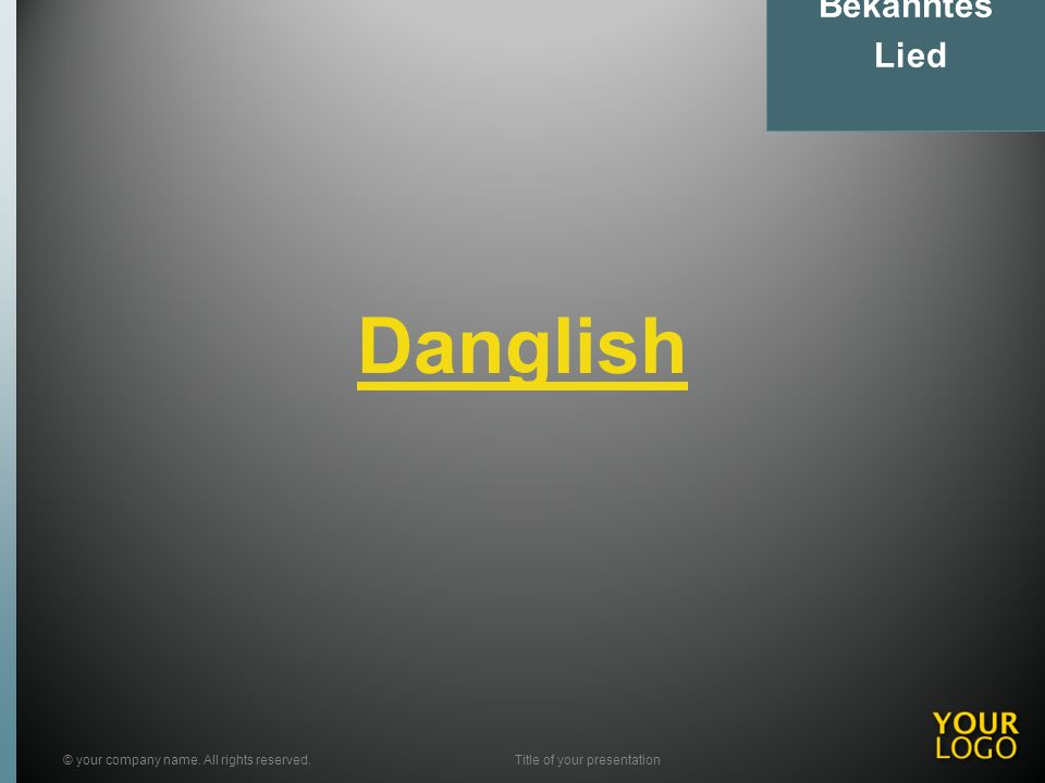 Danglish © your company name. All rights reserved.Title of your presentation Bekanntes Lied