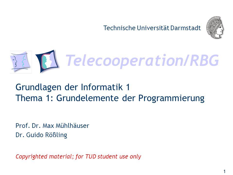 Telecooperation/RBG Technische Universität Darmstadt Copyrighted material; for TUD student use only Grundlagen der Informatik 1 Thema 1: Grundelemente der Programmierung Prof.
