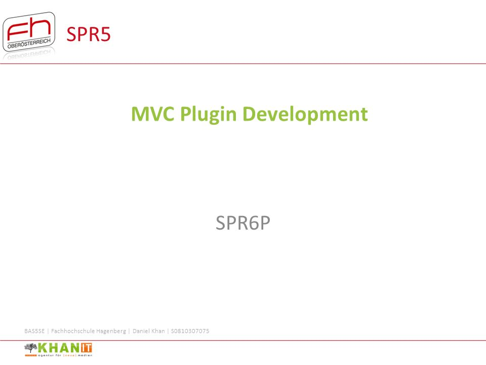 BAS5SE | Fachhochschule Hagenberg | Daniel Khan | S0810307075 SPR5 MVC Plugin Development SPR6P