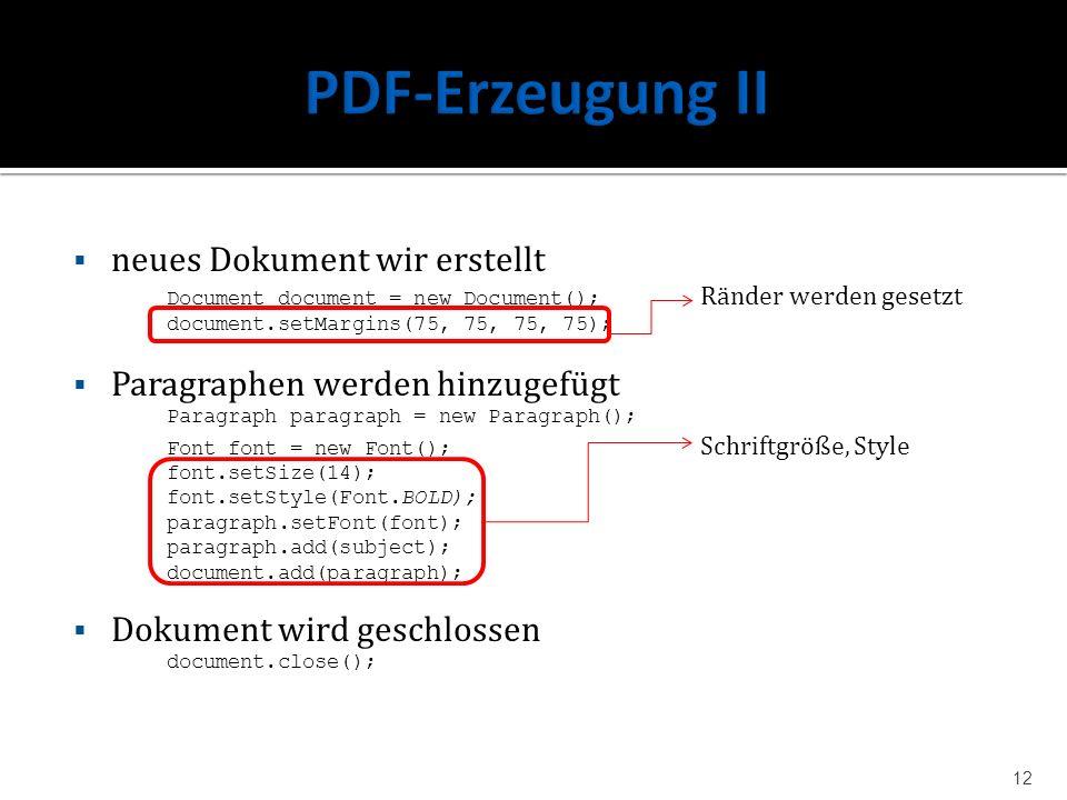 neues Dokument wir erstellt Document document = new Document(); Ränder werden gesetzt document.setMargins(75, 75, 75, 75); Paragraphen werden hinzugef