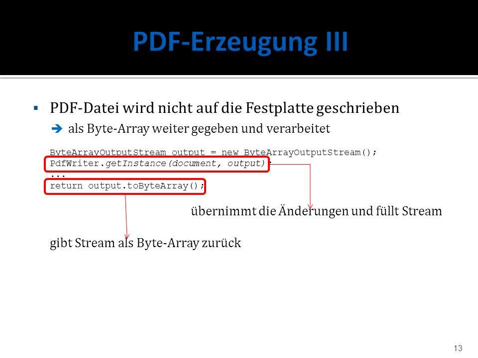 PDF-Datei wird nicht auf die Festplatte geschrieben als Byte-Array weiter gegeben und verarbeitet ByteArrayOutputStream output = new ByteArrayOutputSt