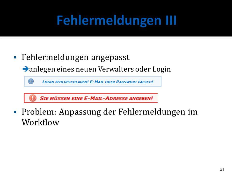 Fehlermeldungen angepasst anlegen eines neuen Verwalters oder Login Problem: Anpassung der Fehlermeldungen im Workflow 21