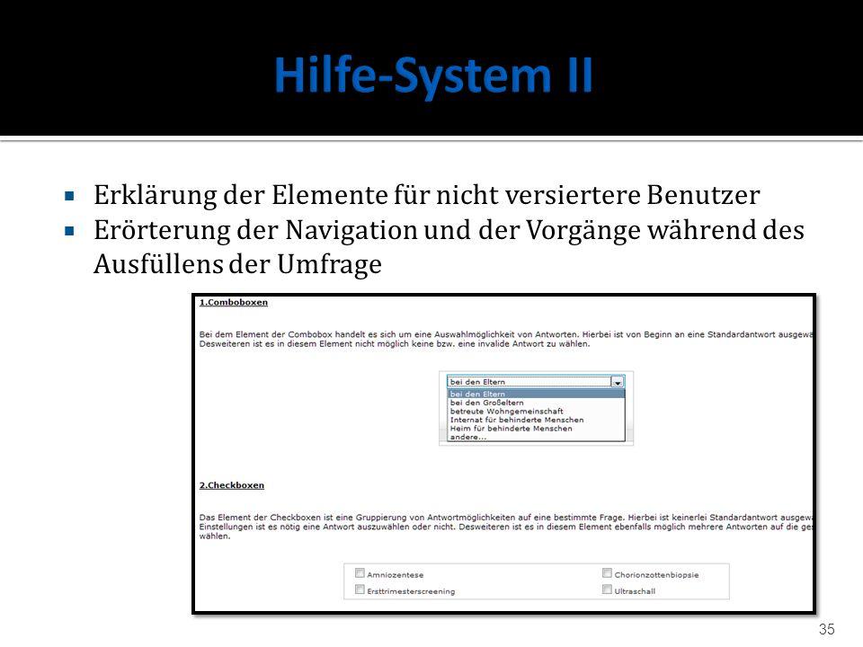 Erklärung der Elemente für nicht versiertere Benutzer Erörterung der Navigation und der Vorgänge während des Ausfüllens der Umfrage 35