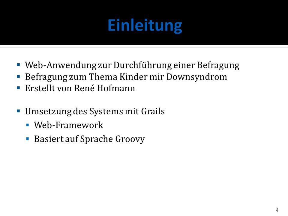 Web-Anwendung zur Durchführung einer Befragung Befragung zum Thema Kinder mir Downsyndrom Erstellt von René Hofmann Umsetzung des Systems mit Grails W