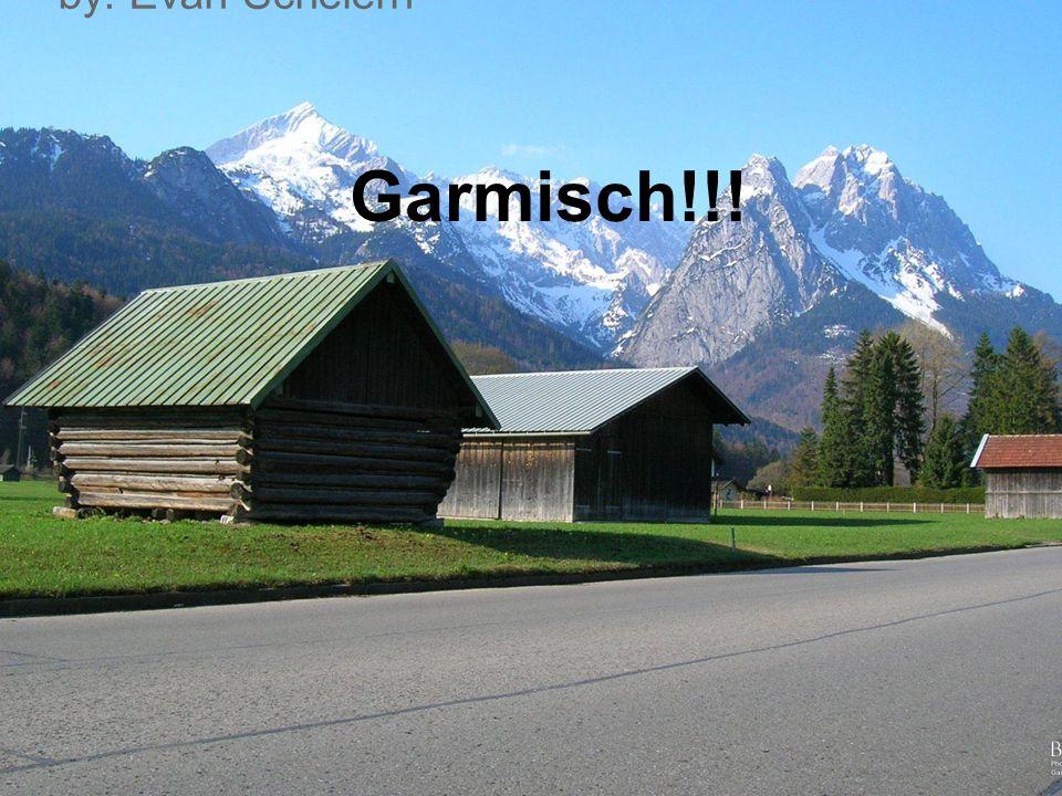 Garmisch!!! by: Evan Scheiern