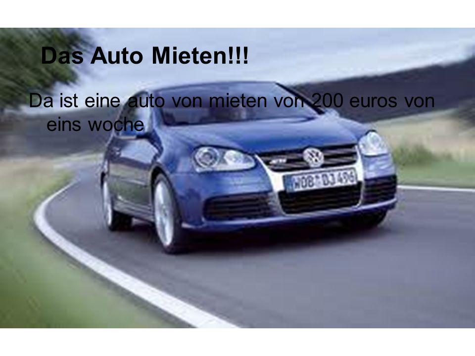 Da ist eine auto von mieten von 200 euros von eins woche Das Auto Mieten!!!