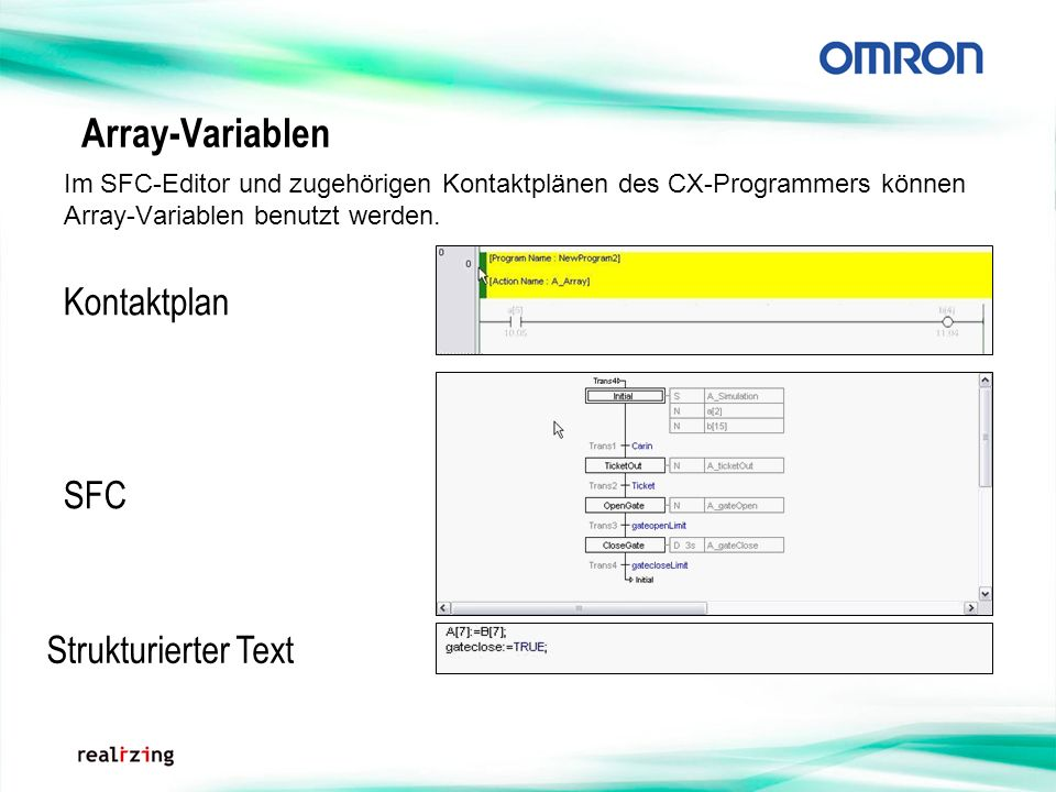 Array-Variablen Im SFC-Editor und zugehörigen Kontaktplänen des CX-Programmers können Array-Variablen benutzt werden. Strukturierter Text SFC Kontaktp